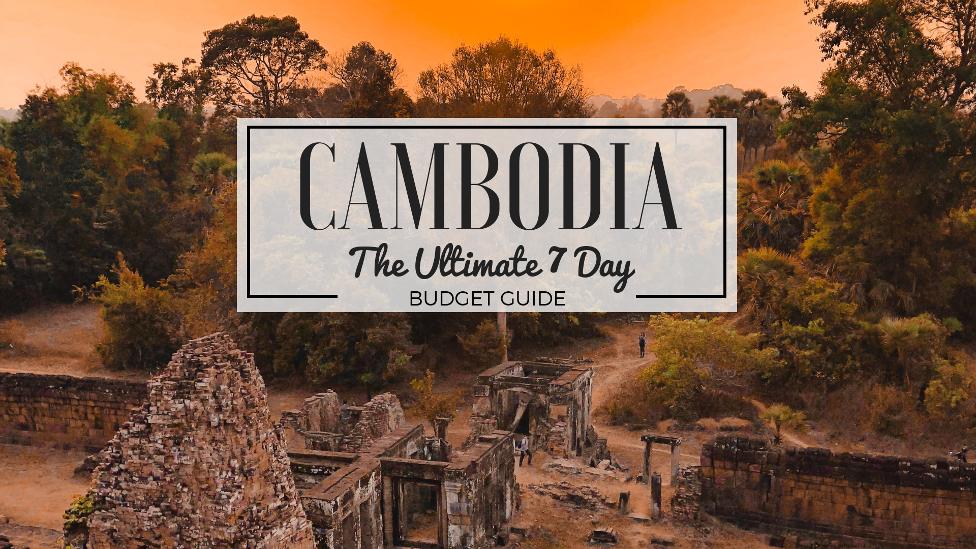 Cambodia The Ultimate 7 Day Budget Guide Blog Post, Ever The Wanderer